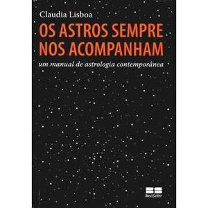 Livro - Os Astros Sempre nos Acompanham: Um Manual de Astrologia Contemporânea - 9788576847212